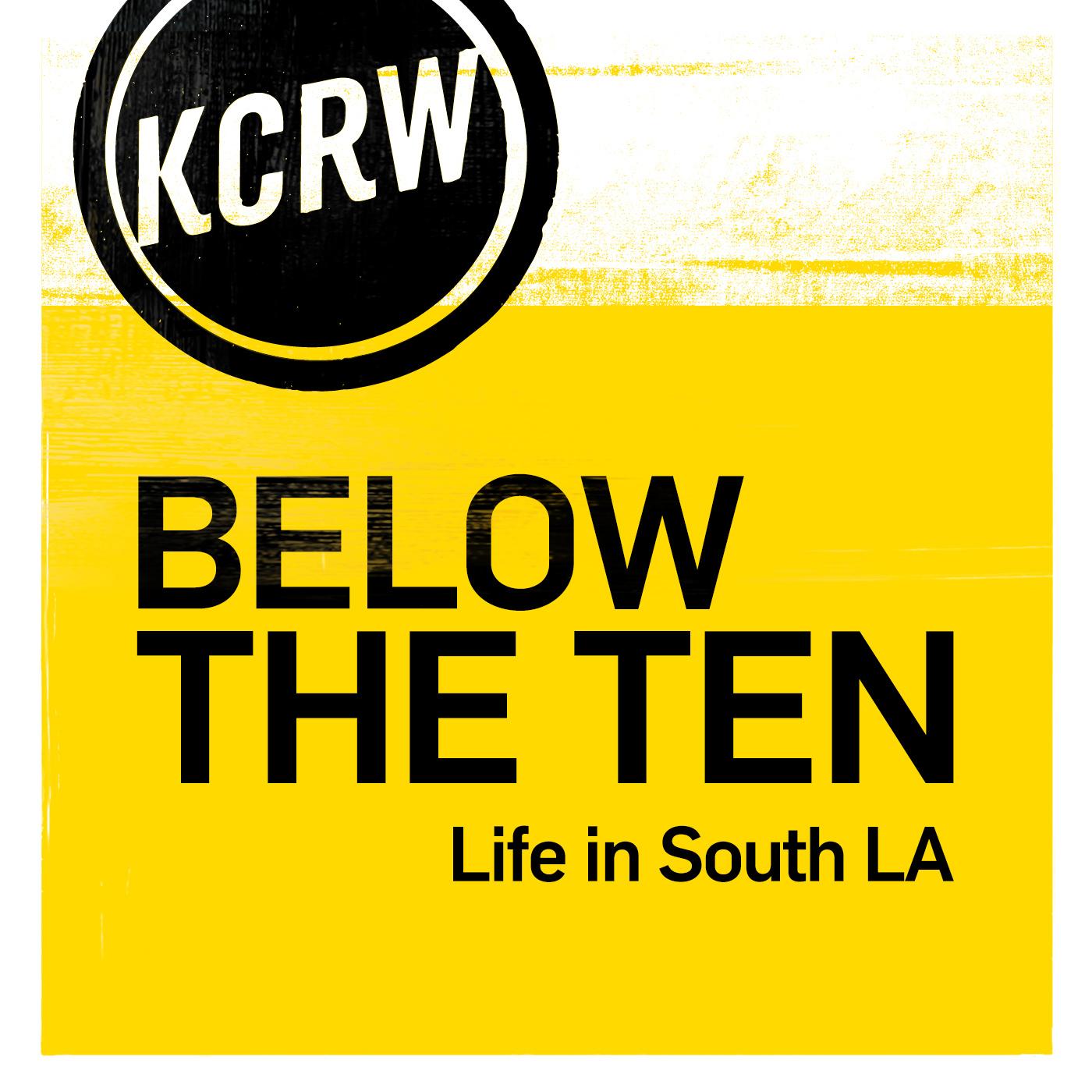 KCRW's Below The Ten: Life in South LA